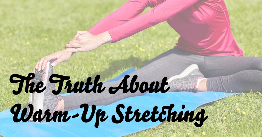 "Warm-up Stretching is an Oxymoron: Separate ""Warm-up"" & ""Stretching"" For Success"
